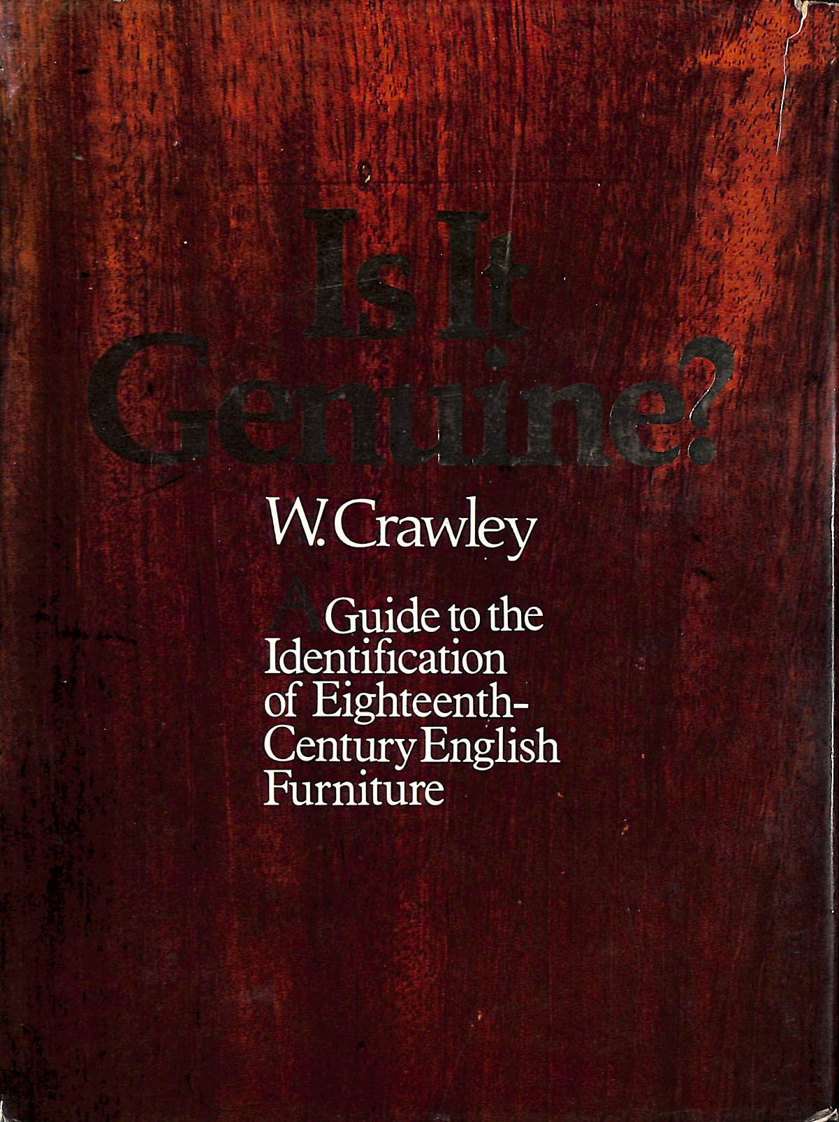 Image for Is it Genuine?: Guide to the Identification of Eighteenth Century English Furniture