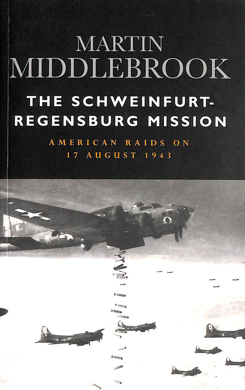 Image for The Schweinfurt-Regensburg Mission: American Raids on 17th August 1943 (Cassell Military Paperbacks)