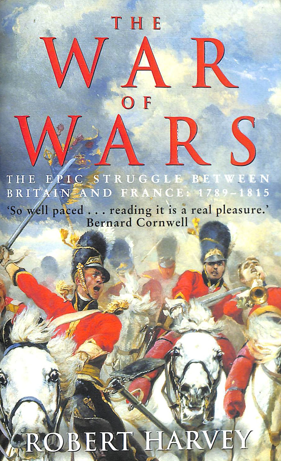 Image for The War of Wars: The Epic Struggle Between Britain and France: 1789-1815: The Great European Conflict, 1793-1815