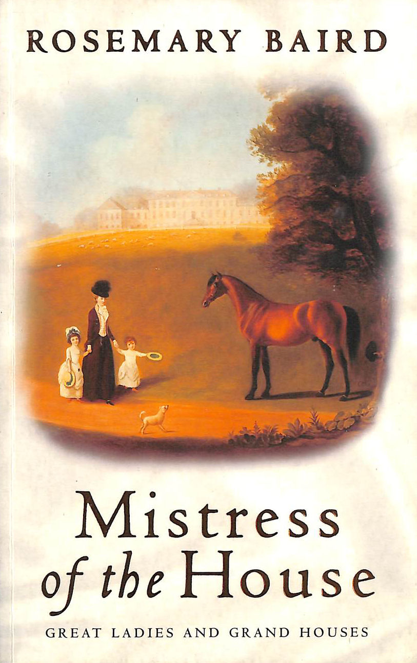 Image for Mistress of the House: Great Ladies and Grand Houses 1670-1830