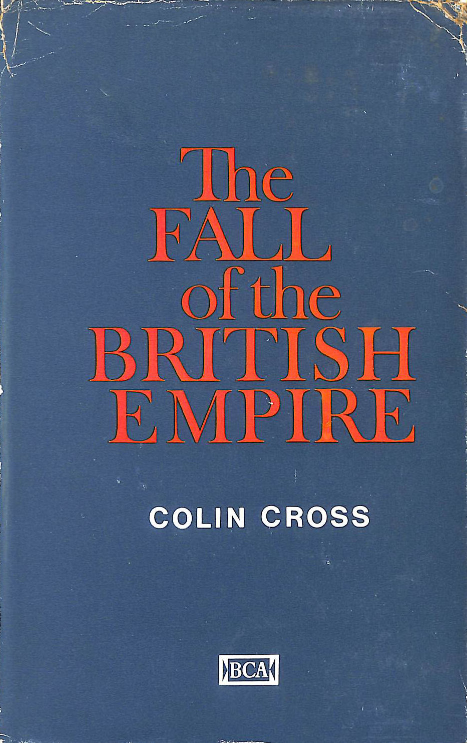 Image for The Fall and Rise of the British Empire 1918-1968 by Colin Cross
