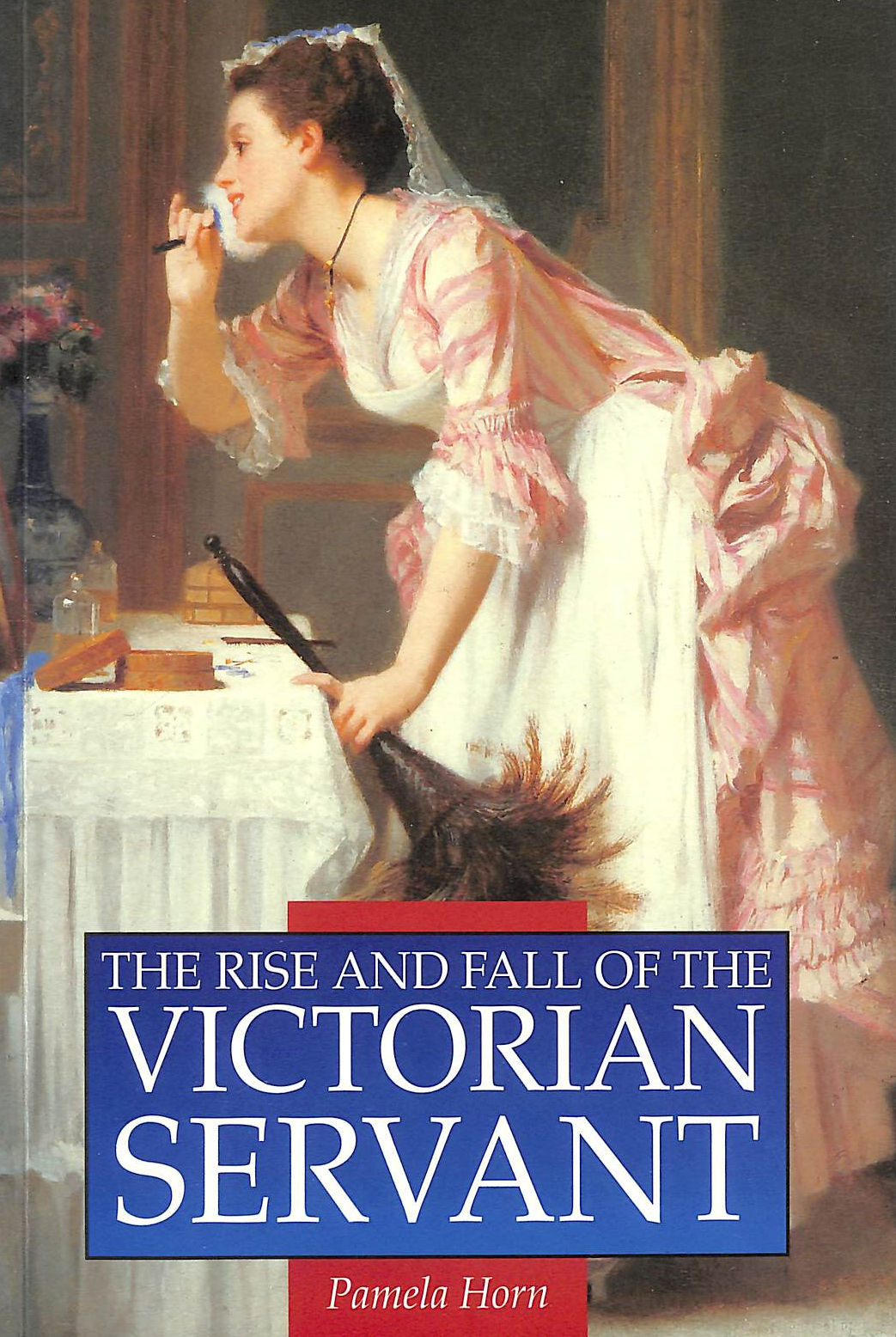 Image for The Rise and Fall of the Victorian Servant (Illustrated History Paperbacks)