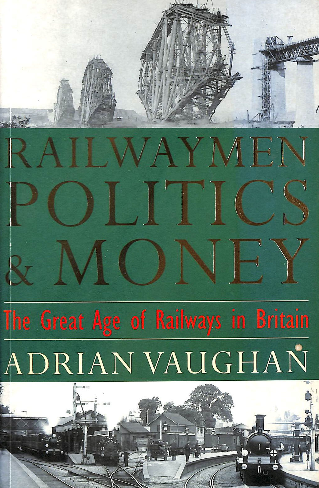 Image for Railwaymen Politics and Money: Great Age of Railways in Britain