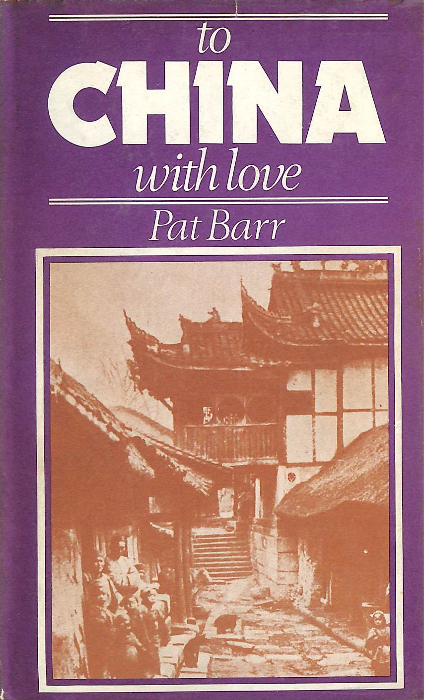 Image for To China with Love The Lives and Times of Protestant Missionaries in China 1860-1900