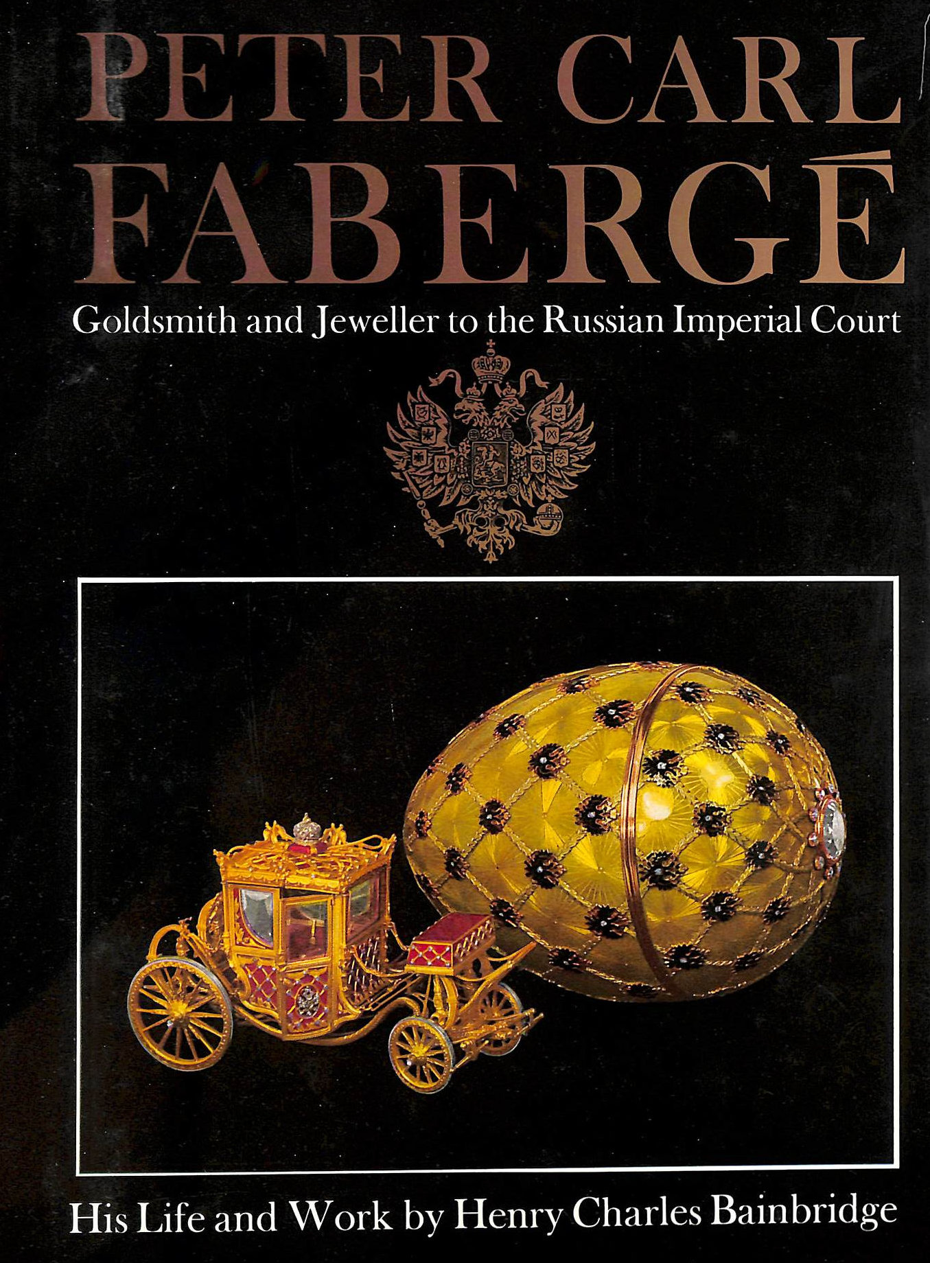 Image for Peter Carl Faberge: Goldsmith and Jeweller to the Russian Imperial Court ~ His Life and Work
