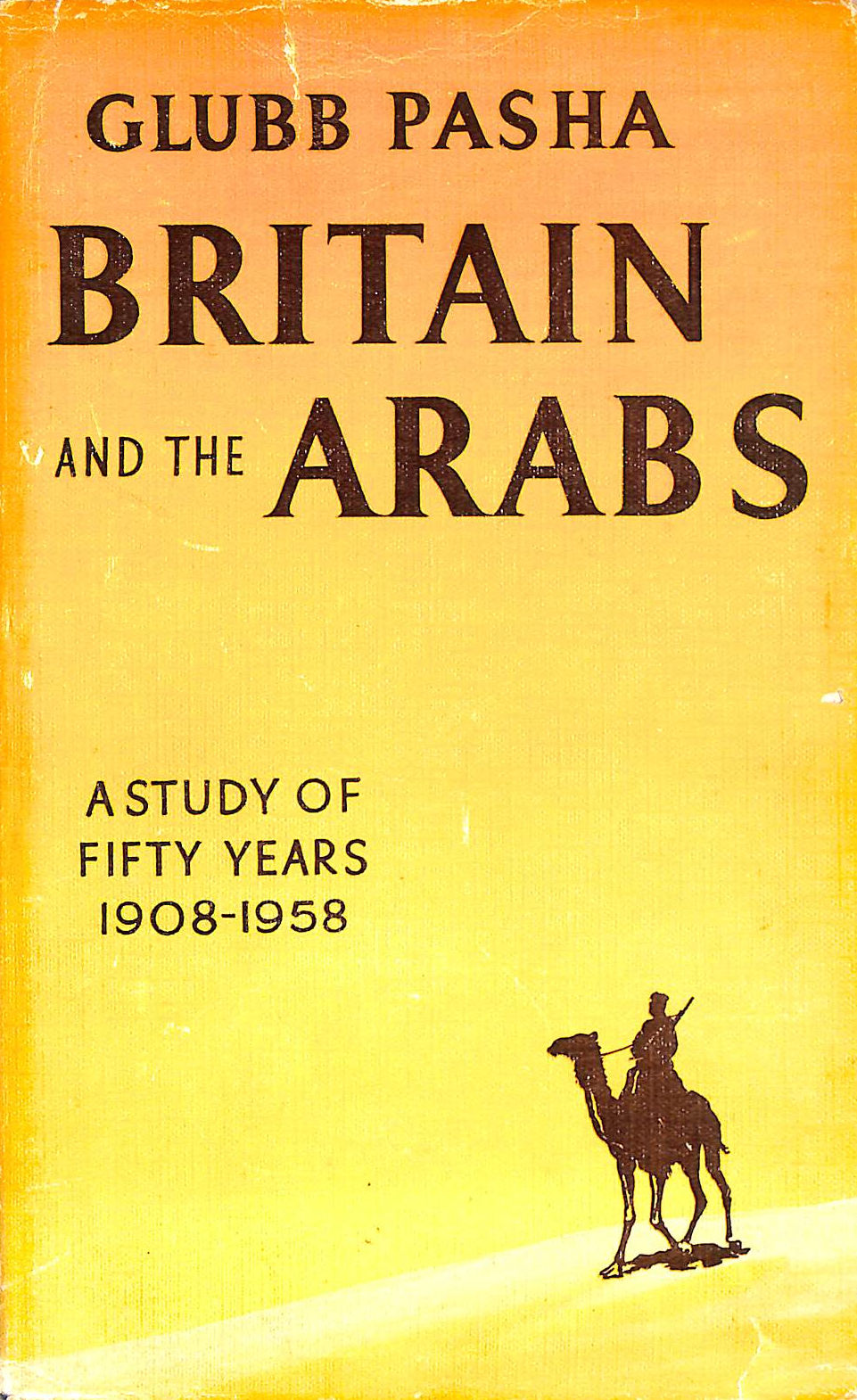 Image for Britain and the Arabs: Study of fifty years,1908 to 1958