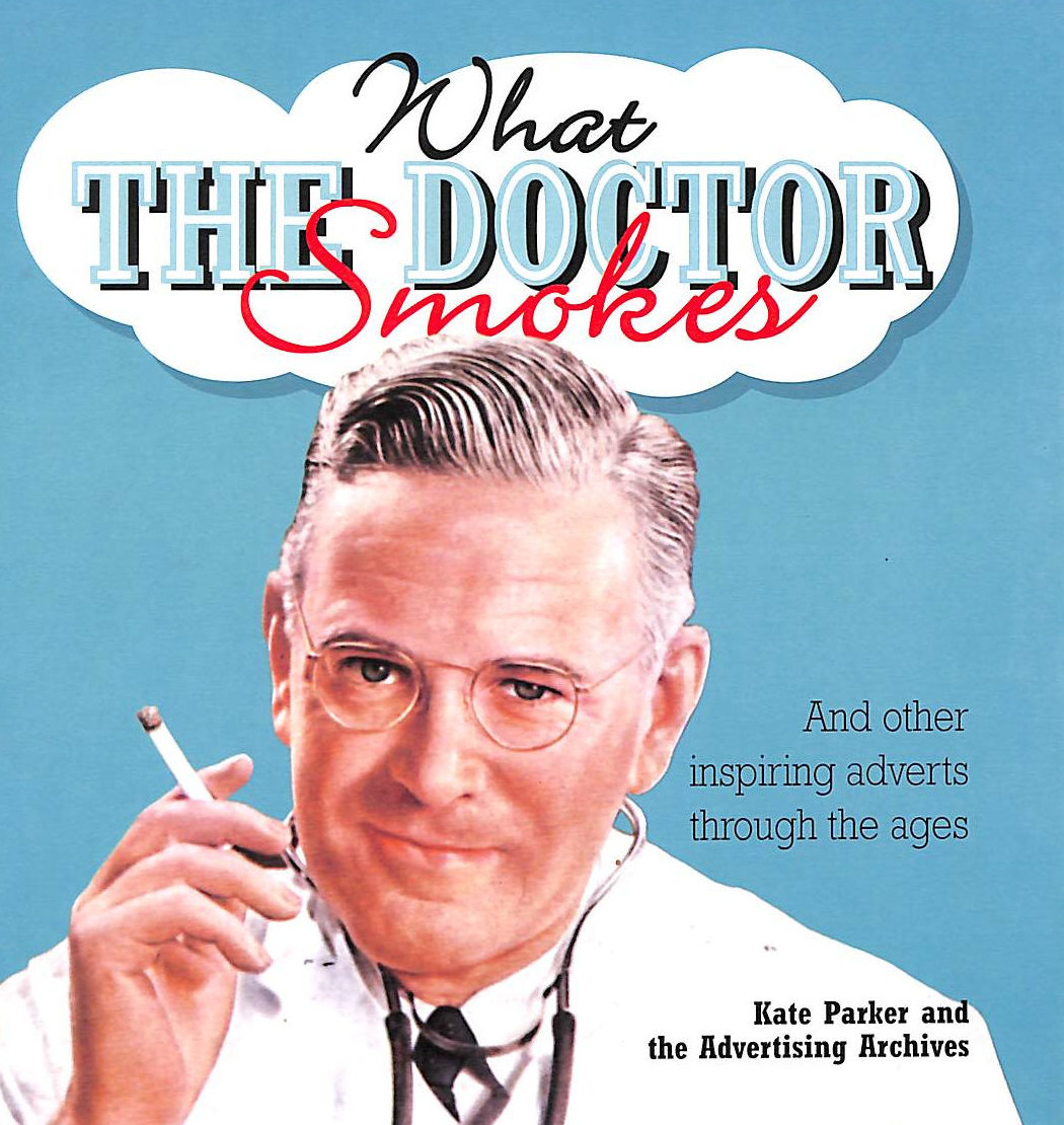 Image for What the Doctor Smokes: and Other Inspiring Adverts Through the Ages