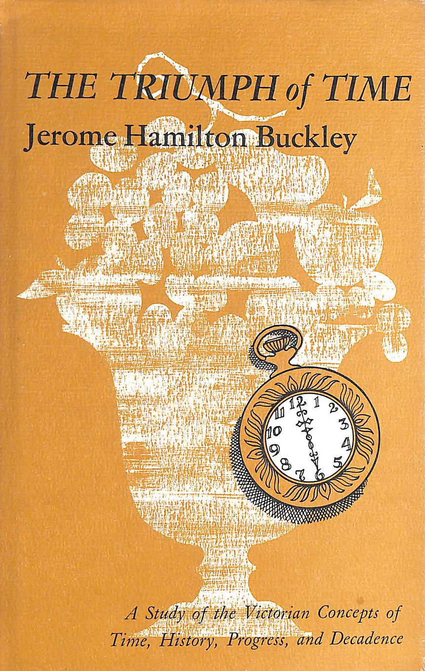 Image for The Triumph of Time: A Study of the Victorian Concepts of Time, History, Progress and Decandence