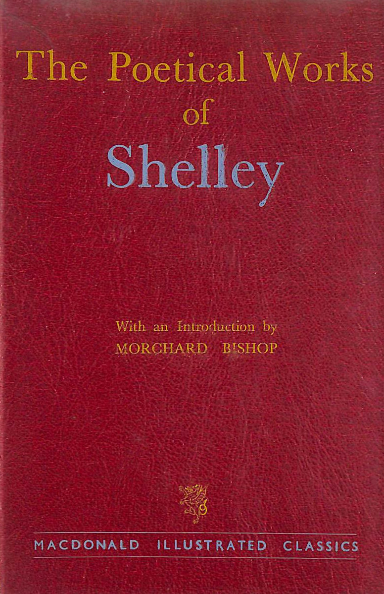 Image for The Poetical Works of Shelley. Selected, with an introduction, by Morchard Bishop. With plates, including portraits (Macdonald Illustrated Classics. no. 5.)