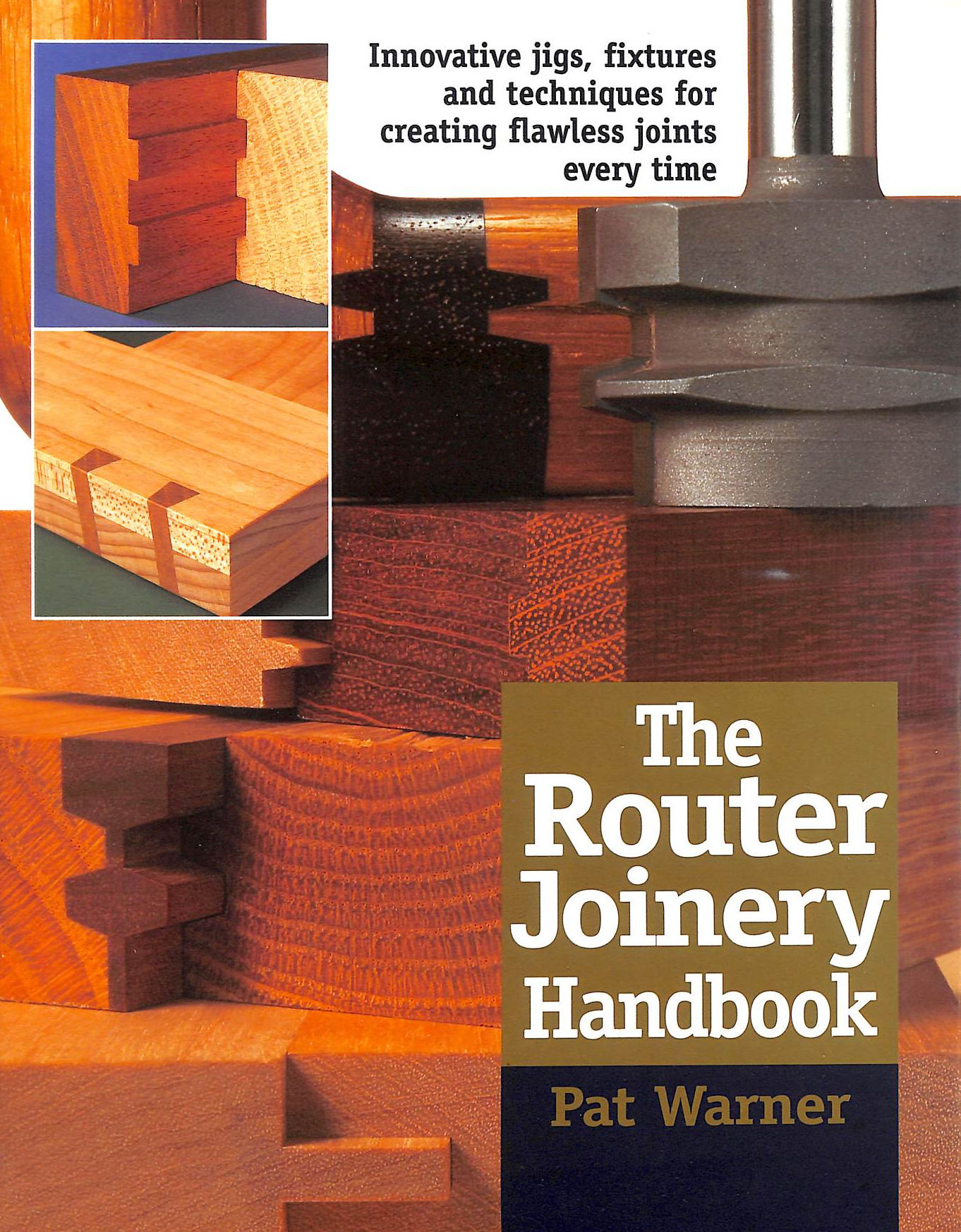 Image for The Router Joinery Handbook: Innovative Jigs, Fixtures and Techniques for Creating Flawless Joints Every Time