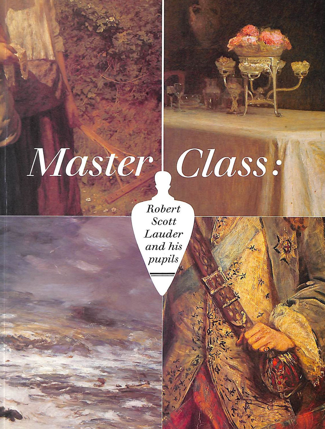 Image for Master class: Robert Scott Lauder and his pupils
