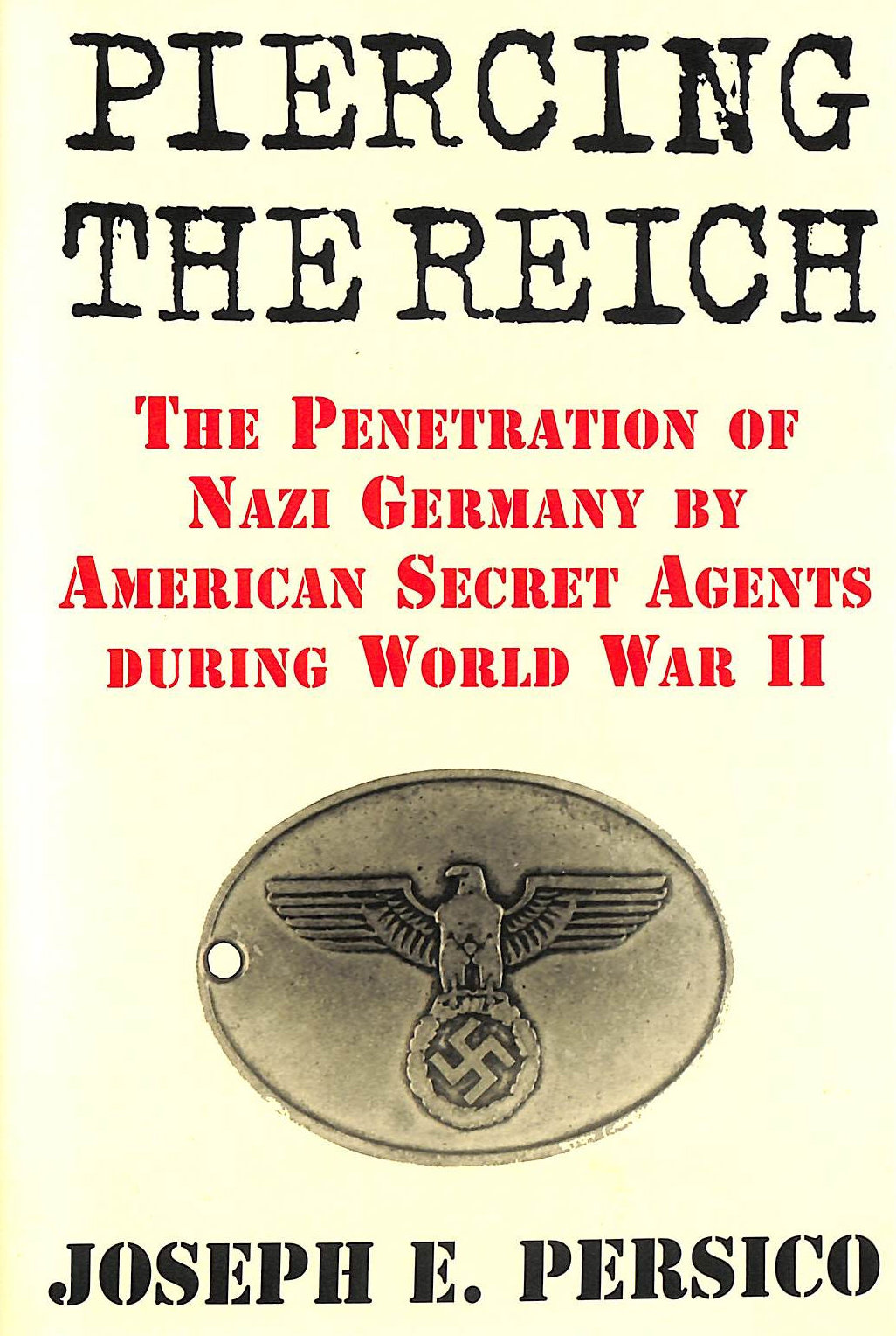 Image for Piercing the Reich : the Penetration of Nazi Germany by OSS Agents During World War II / Joseph E. Persico.