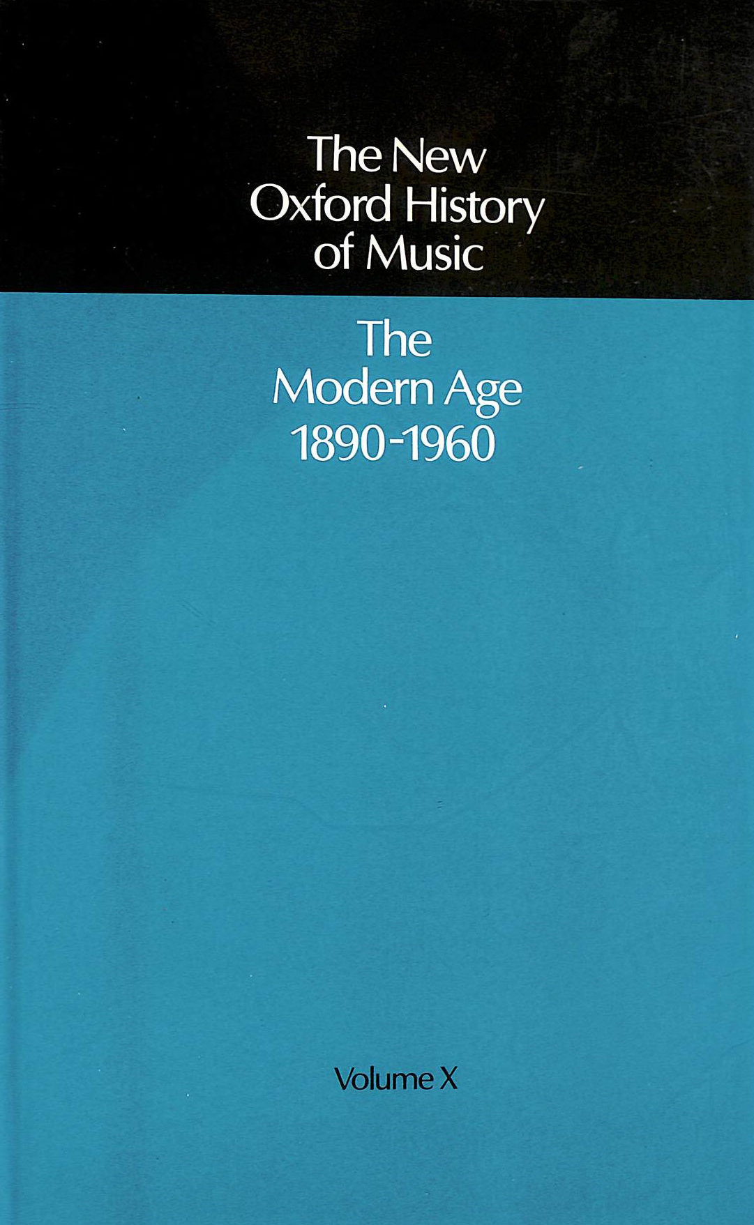 Image for The Modern Age 1890-1960 (The New Oxford History of Music - Vol 10)