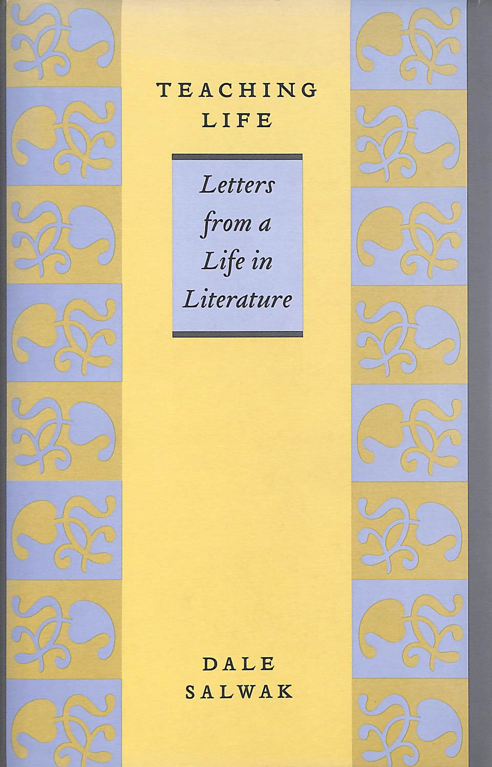 Image for Teaching Life: Letters from a Life in Literature
