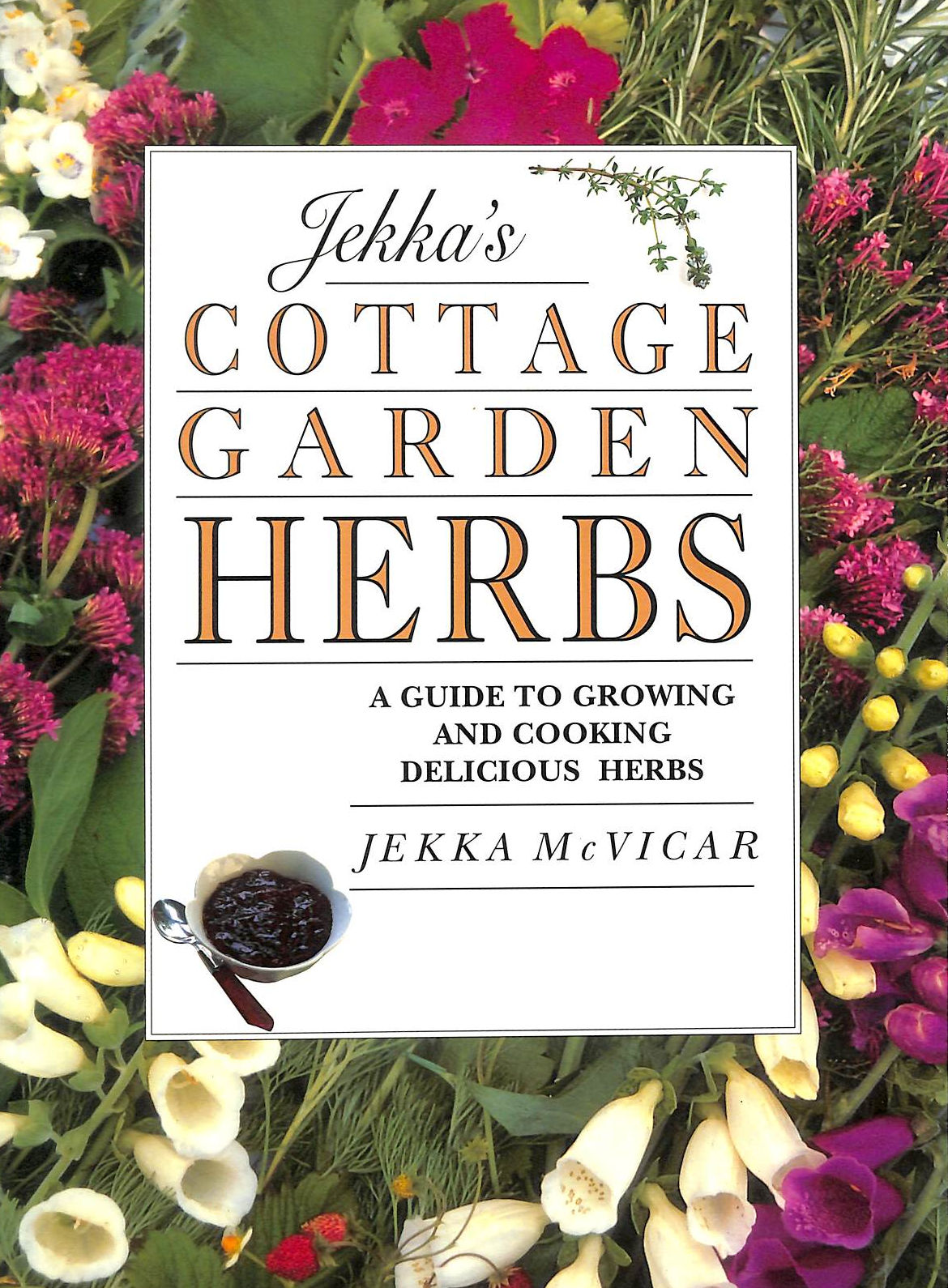 Image for Jekka's Cottage Garden Herbs: A Guide to Growing and Cooking Delicious Herbs