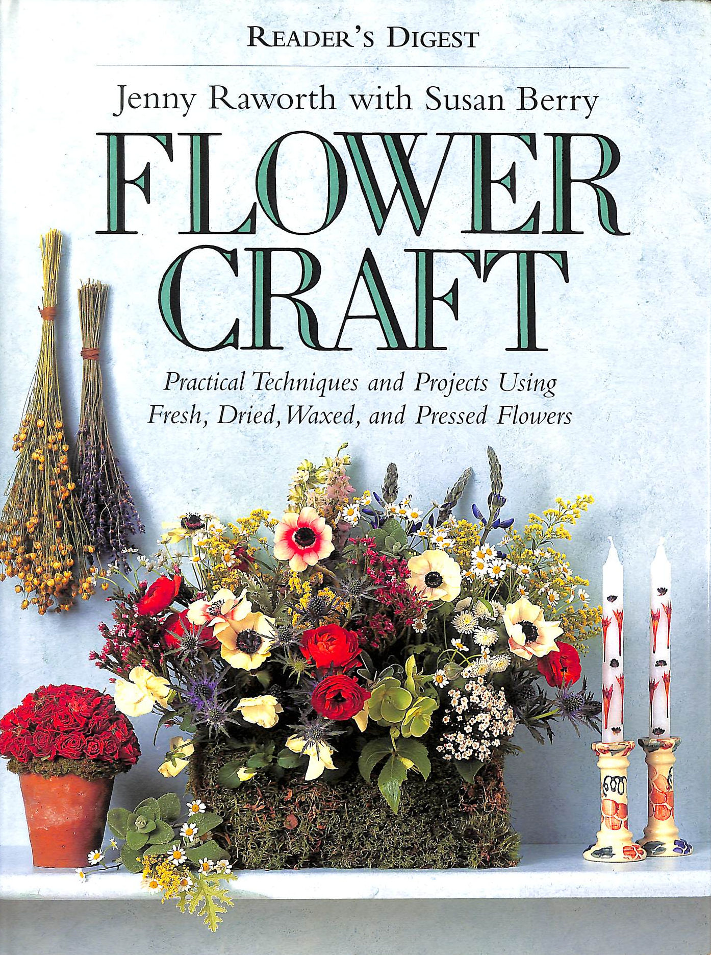 Image for Flowercraft: Practical Techniques and Projects Using Fresh, Dried, Waxed, and Pressed Flowers