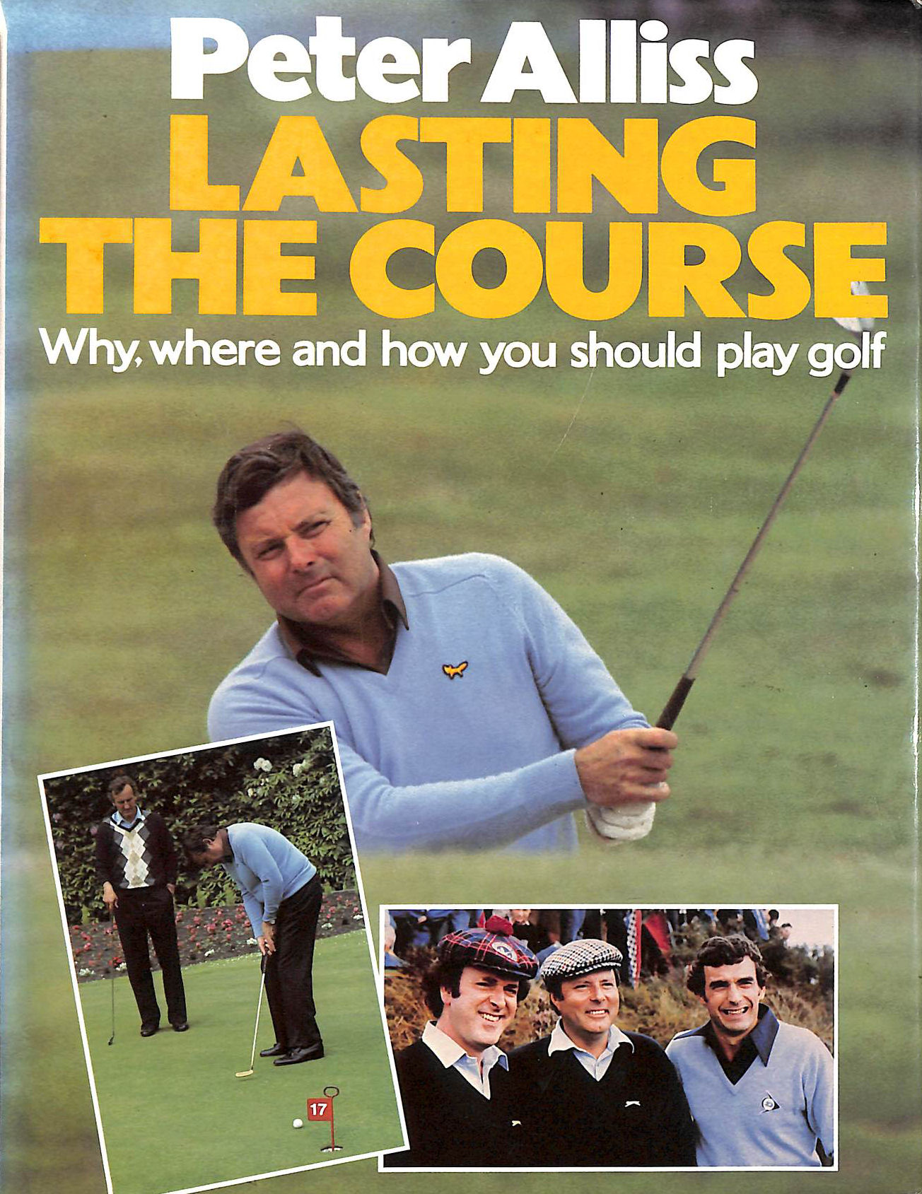 Image for Lasting the Course: Why, Where and How You Should Play Golf