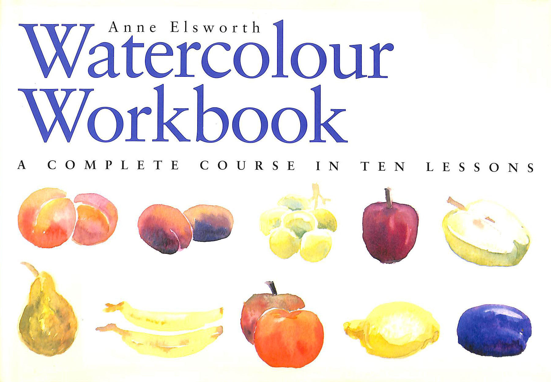 Image for The Watercolour Workbook: A Complete Course in Ten Lessons (Art Workbook Series)