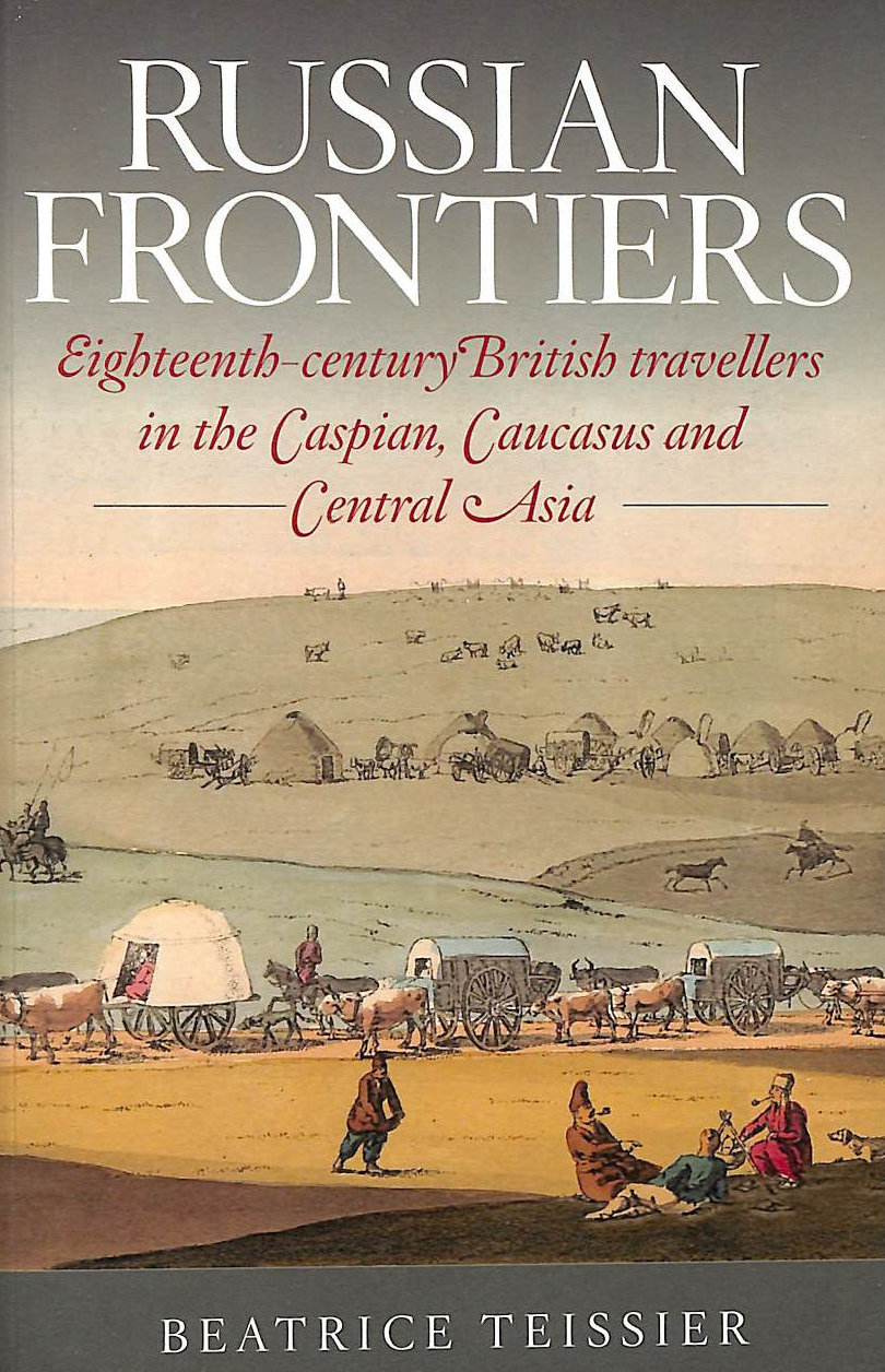 Image for RUSSIAN FRONTIERS: Eighteenth-Century British Travellers in the Caspian, Caucasus and Central Asia