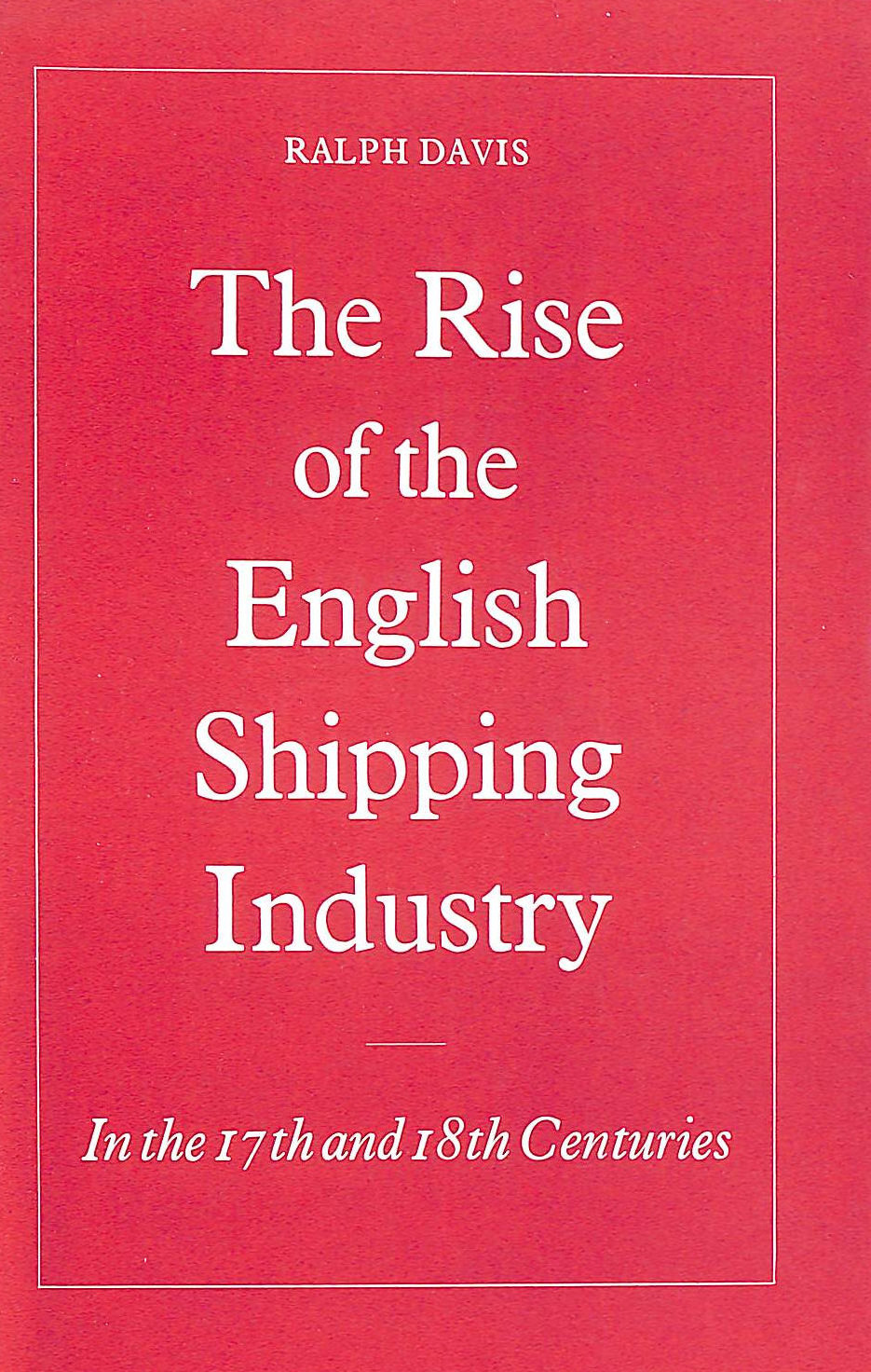 Image for Rise Of The English Shipping Industry In The 17Th And 18Th Centuries