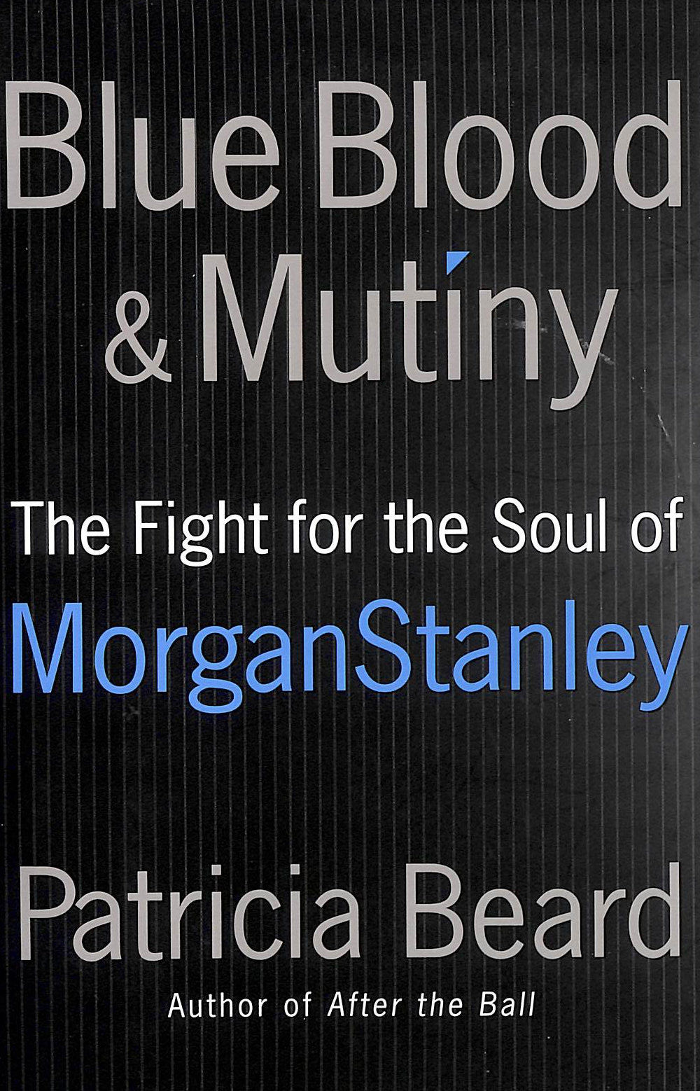 Image for Blue Blood And Mutiny: The Fight For The Soul Of Morgan Stanley