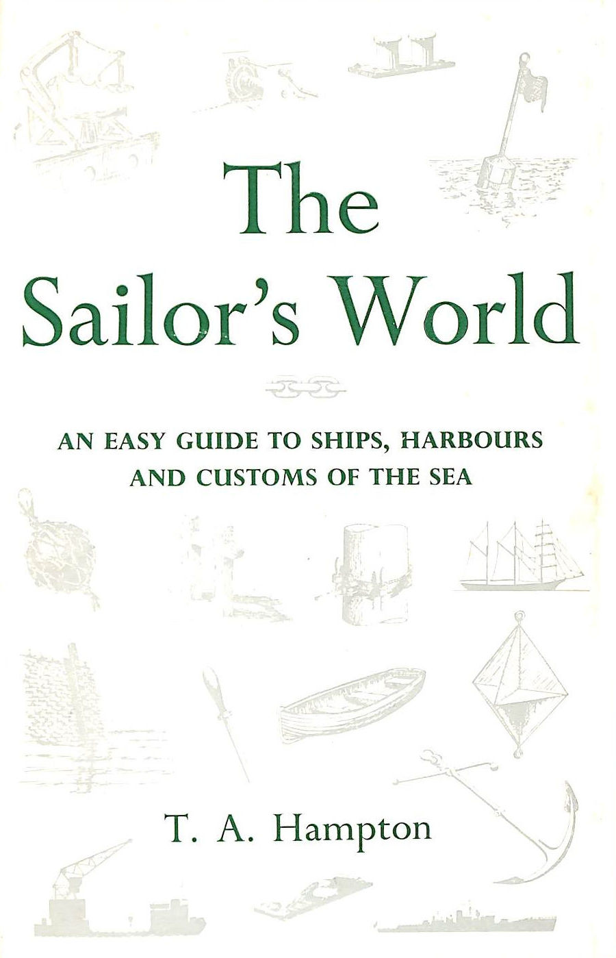 Image for The Sailor's World: An Easy Guide To Ships, Harbours And Costumes Of The Sea