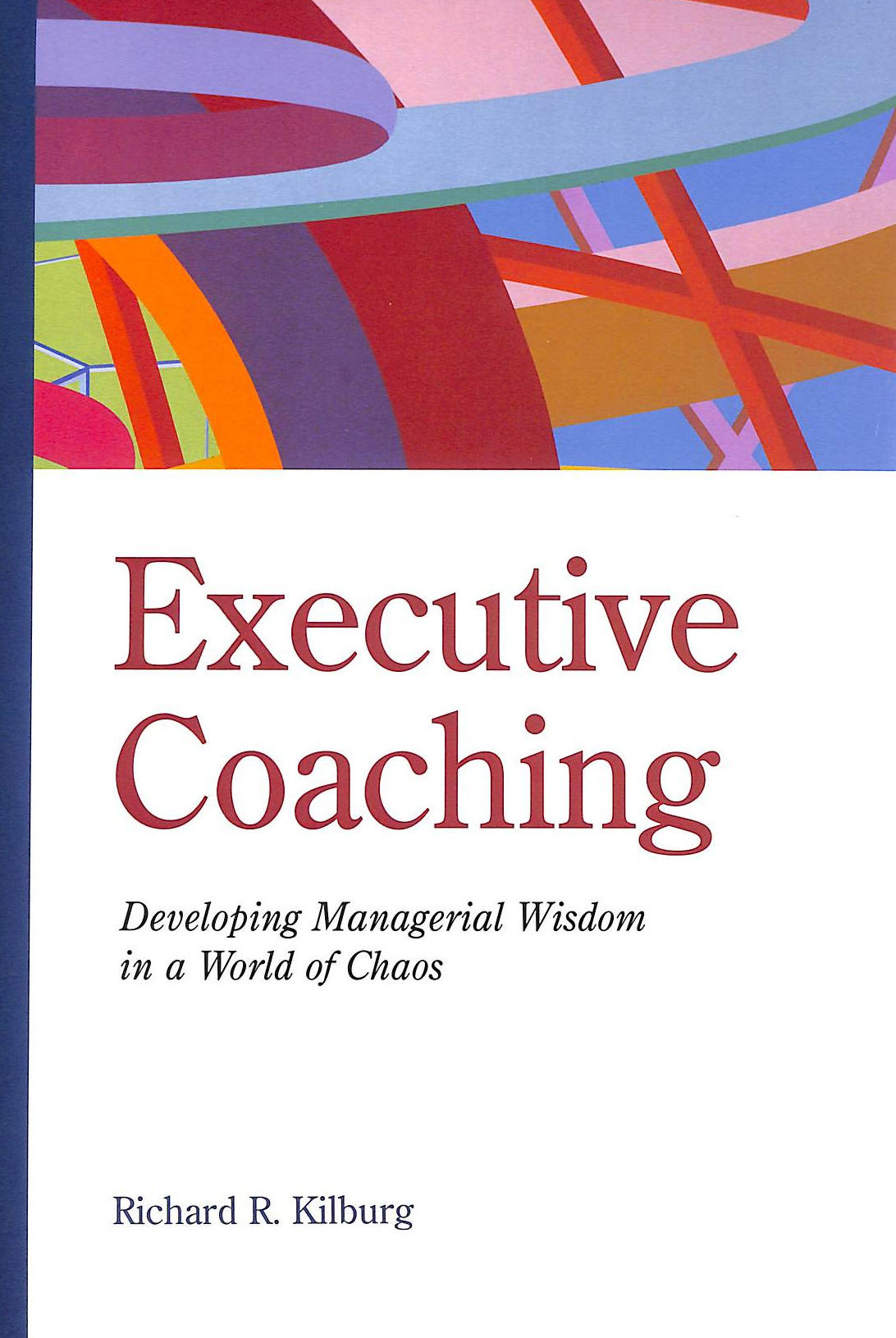 Image for Executive Coaching: Developing Managerial Wisdom In A World Of Chaos
