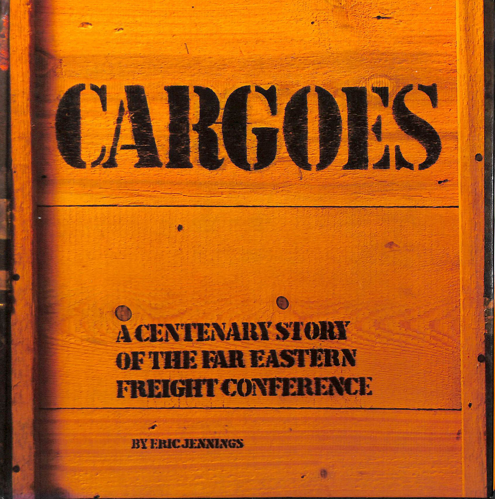 Image for Cargoes. A Centenary Story Of The Far Eastern Freight Conference