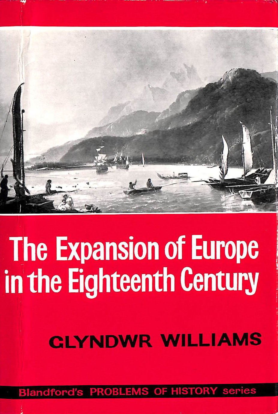 Image for The Expansion Of Europe In The Eighteenth Century: Overseas Rivalry, Discovery And Exploitation (History Series, Problems Of History)