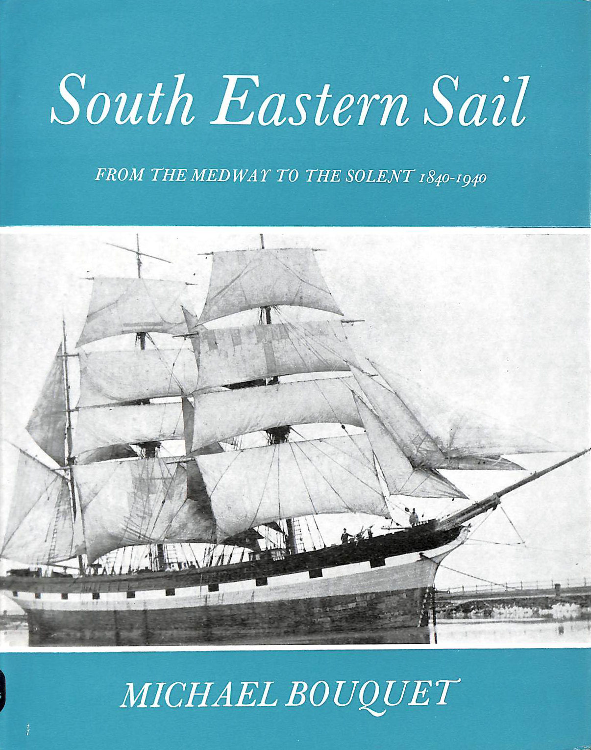Image for South Eastern Sail: From The Medway To The Solent, 1840-1940