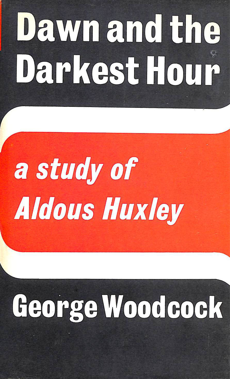 Image for Dawn And The Darkest Hour: Study Of Aldous Huxley
