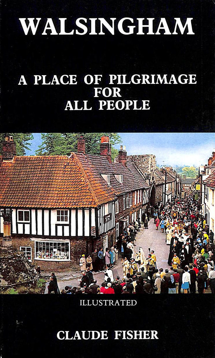 Image for Walsingham, A Place Of Pilgrimage For All People