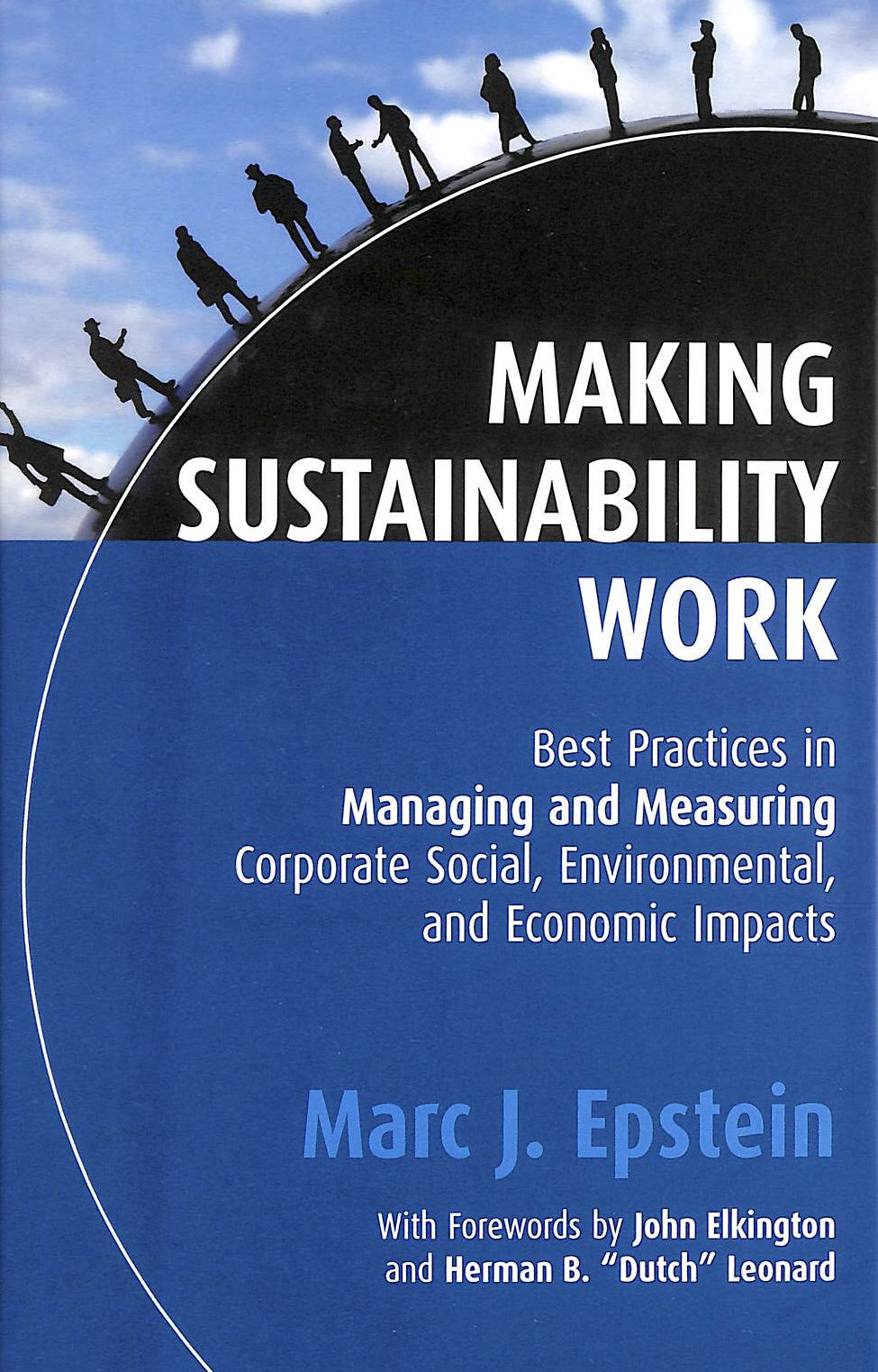 Image for Making Sustainability Work: Best Practices In Managing And Measuring Corporate Social, Environmental And Economic Impacts
