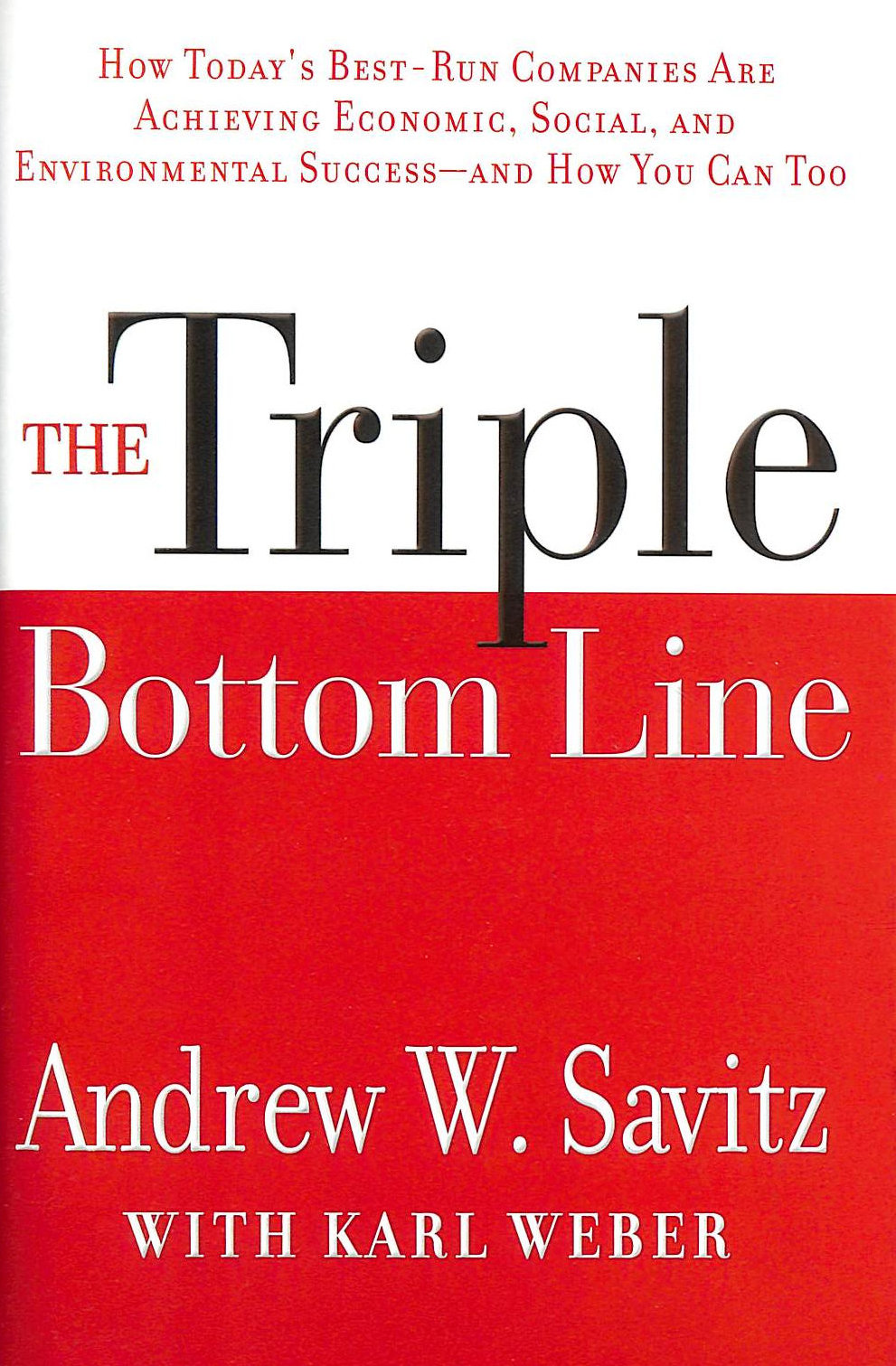 Image for The Triple Bottom Line: How Today's Best-Run Companies Are Achieving Economic, Social And Environmental Success - And How You Can Too