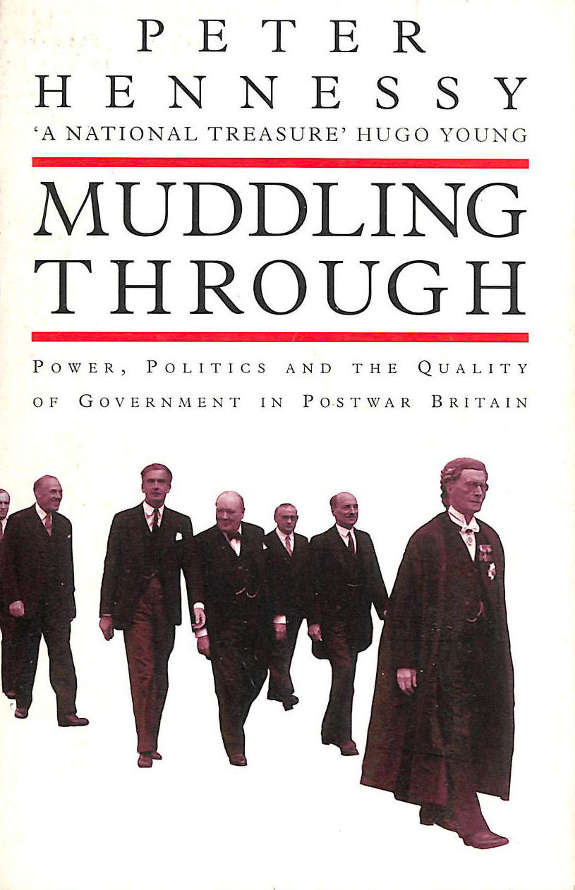 Image for Muddling Through: Power, Politics And The Quality Of Government In Post-War Britain
