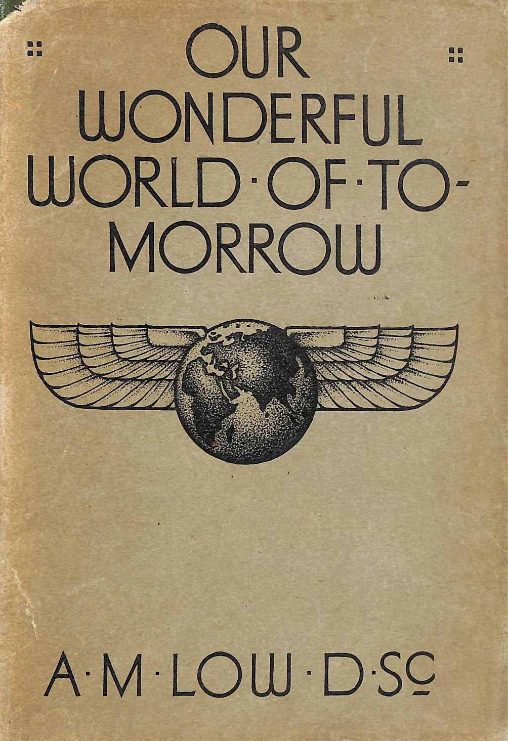 Image for Our Wonderful World Of To-Morrow. A Scientific Forecast Of The Men, Women, And The World Of The Future