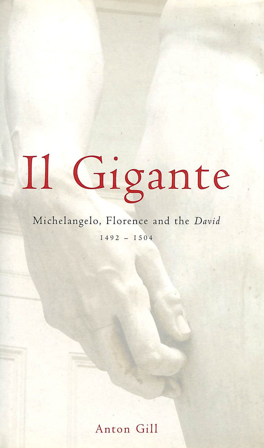 Image for Il Gigante: Michelangelo, Florence And The David, 1492-1504
