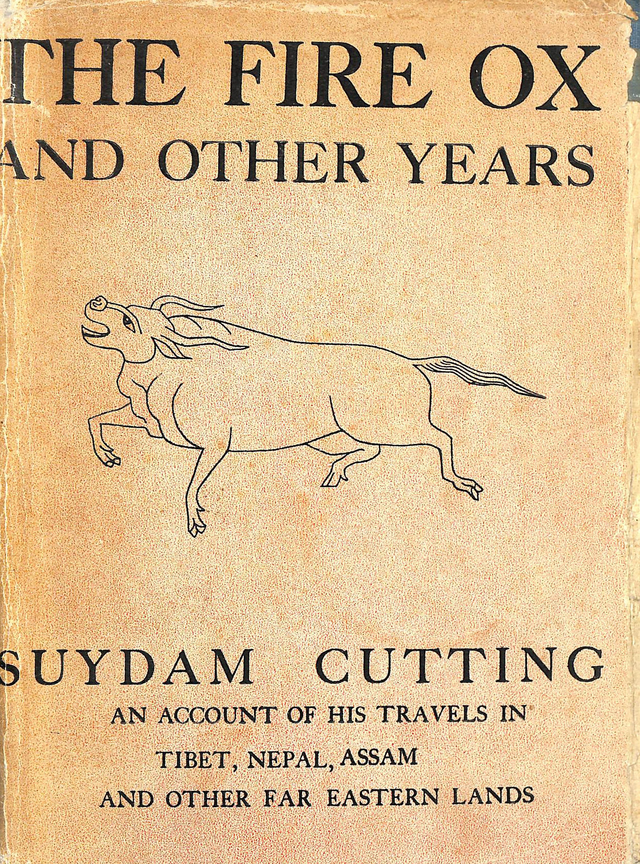 Image for The Fire Ox And Other Years . Suydam Cutting An Account Of His Travels In Tibet, Assam And Other Far Eastern Lands
