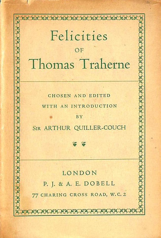 Image for Felicities Of Thomas Traherne: Chosen And Edited With An Introduction By Sir Arthur Quiller-Couch