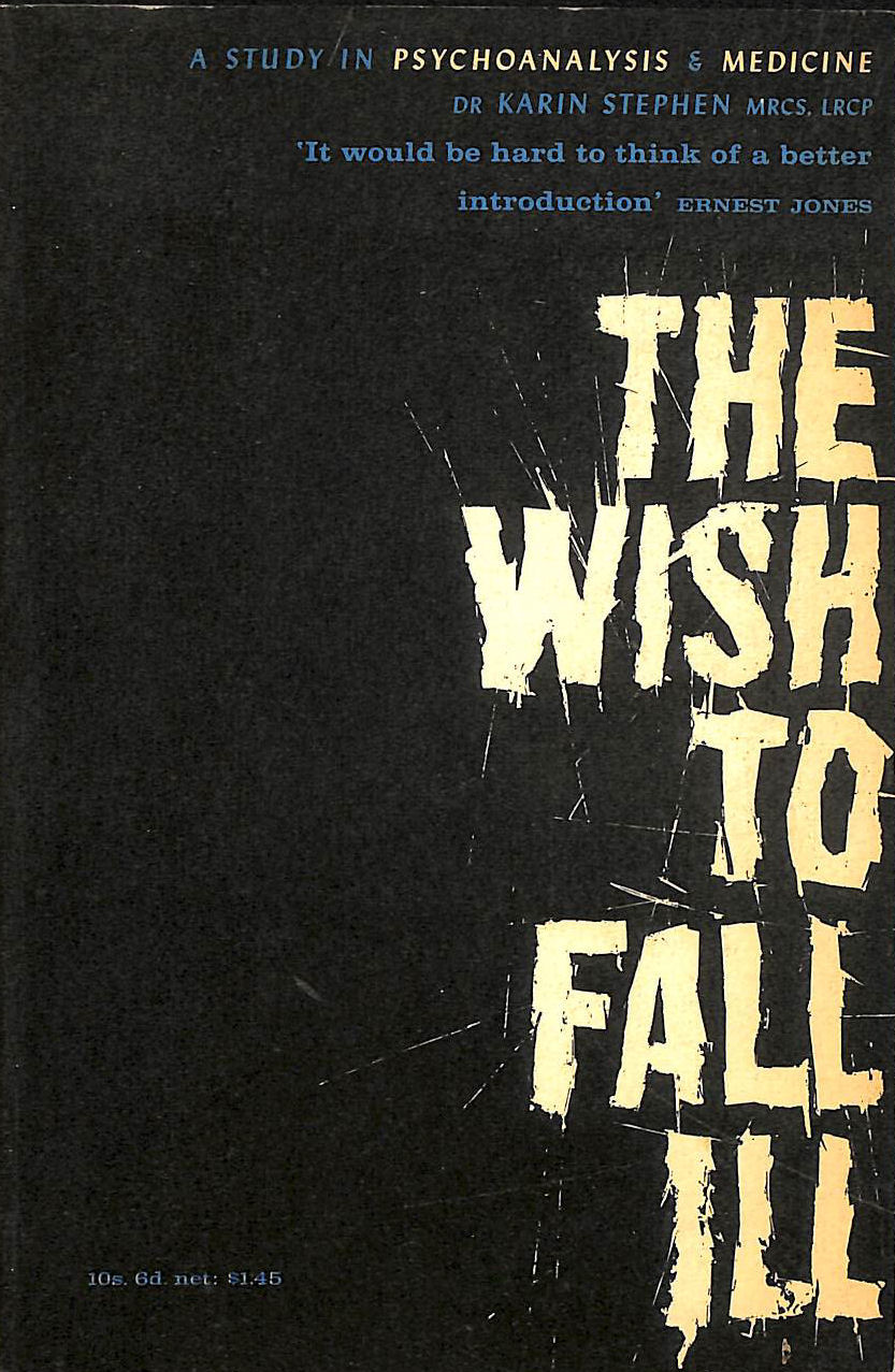 Image for The Wish To Fall Ill: A Study Of Psychoanalysis And Medicine