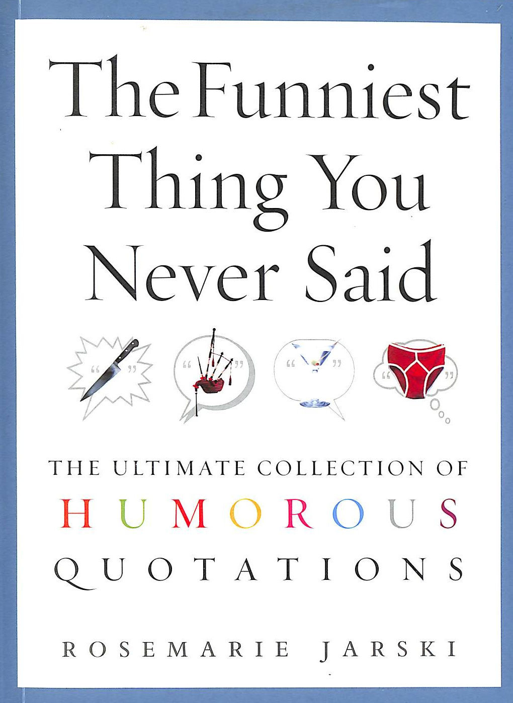 Image for The Funniest Thing You Never Said: The Ultimate Collection Of Humorous Quotations