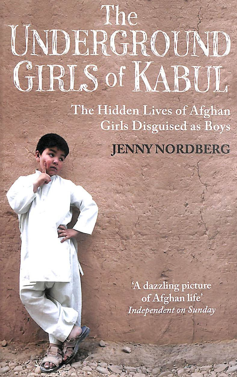 Image for The Underground Girls Of Kabul: The Hidden Lives Of Afghan Girls Disguised As Boys