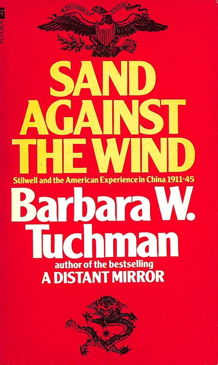 Image for Sand Against The Wind: Stilwell And The American Experience In China, 1911-45 (A Futura / Jade Book)