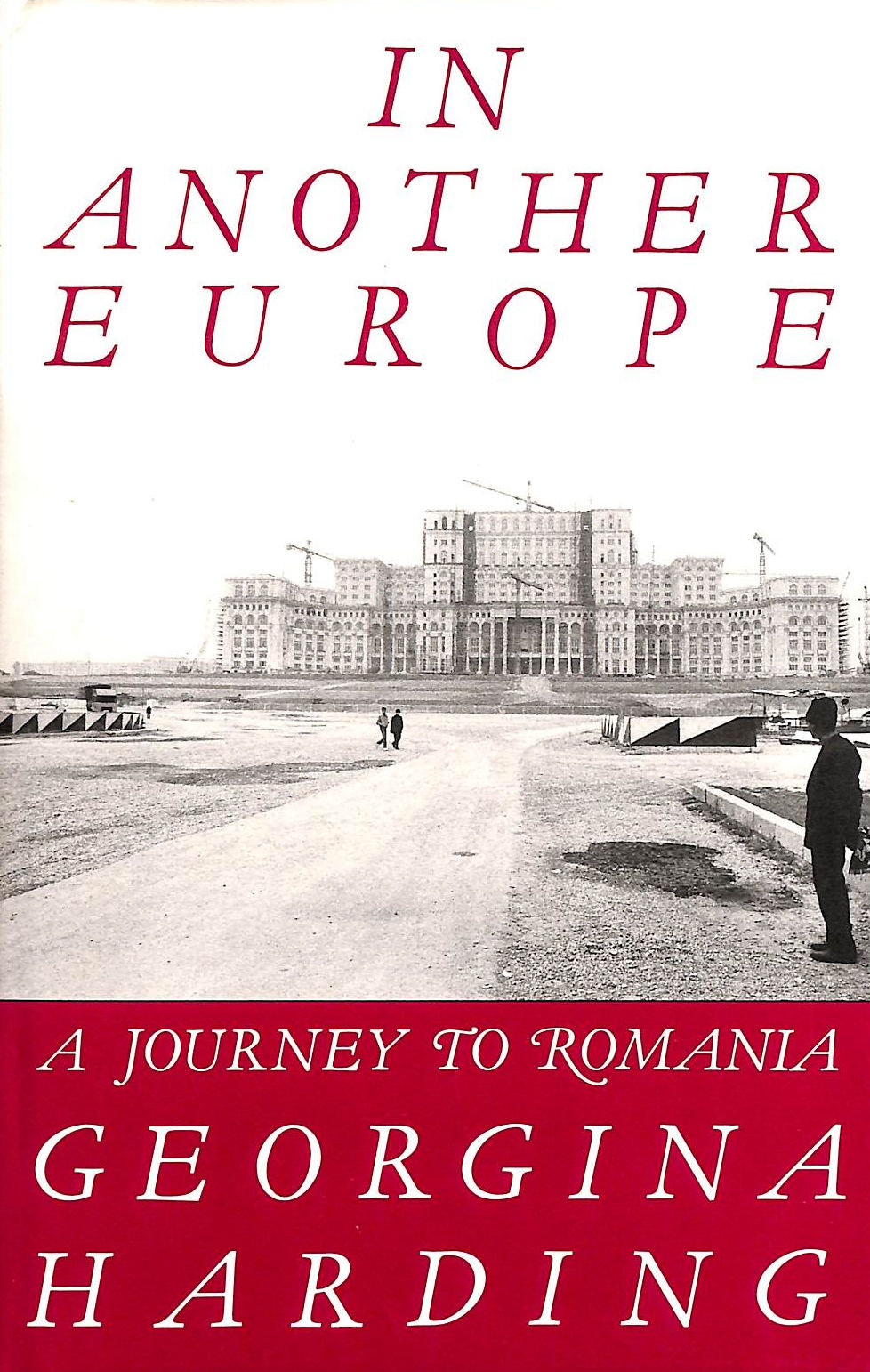 Image for In Another Europe: A Journey To Romania