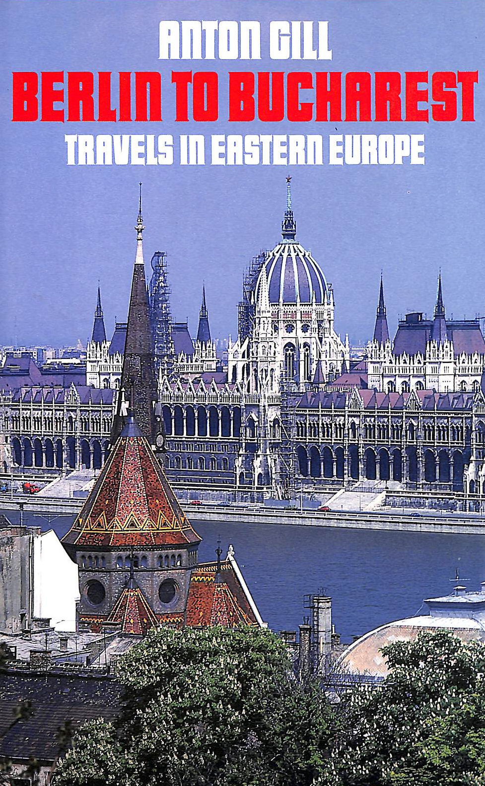 Image for From Berlin To Bucharest: Travels In Eastern Europe