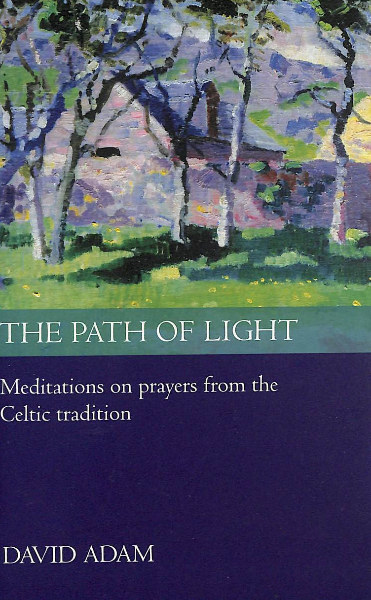 Image for The Path Of Light: Meditations On Prayers From The Celtic Tradition