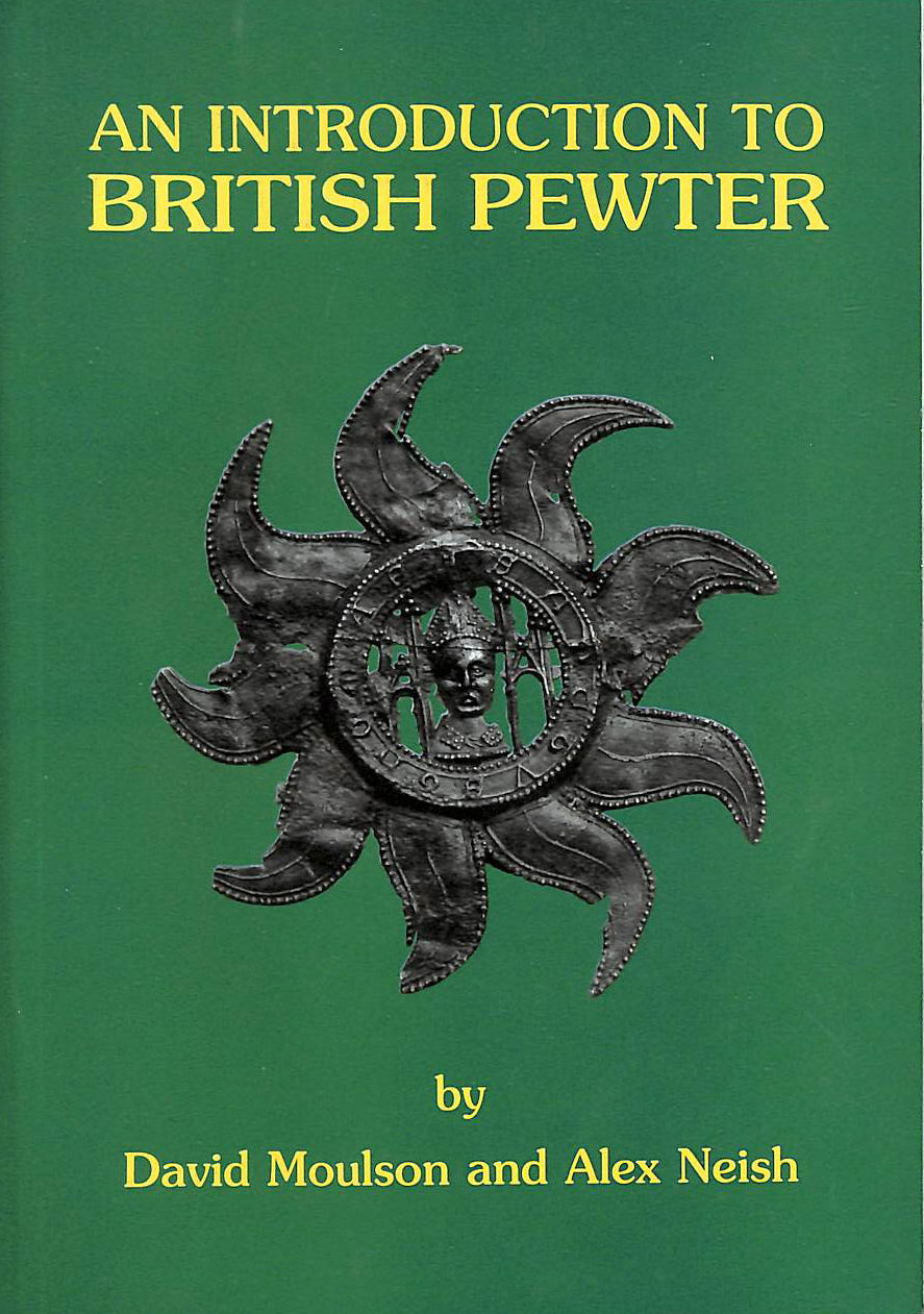 Image for An Introduction To British Pewter: Illustrated From The Neish Collection At The Museum Of British Pewter, Harvard House, Stratford-Upon-Avon