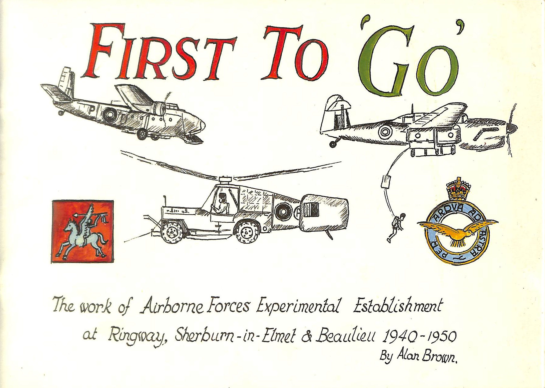 Image for First To 'Go' - The Work Of Airborne Forces Experimental Establishment At Ringway, Sherburn-In-Elmet & Beaulieu 1940 - 1950