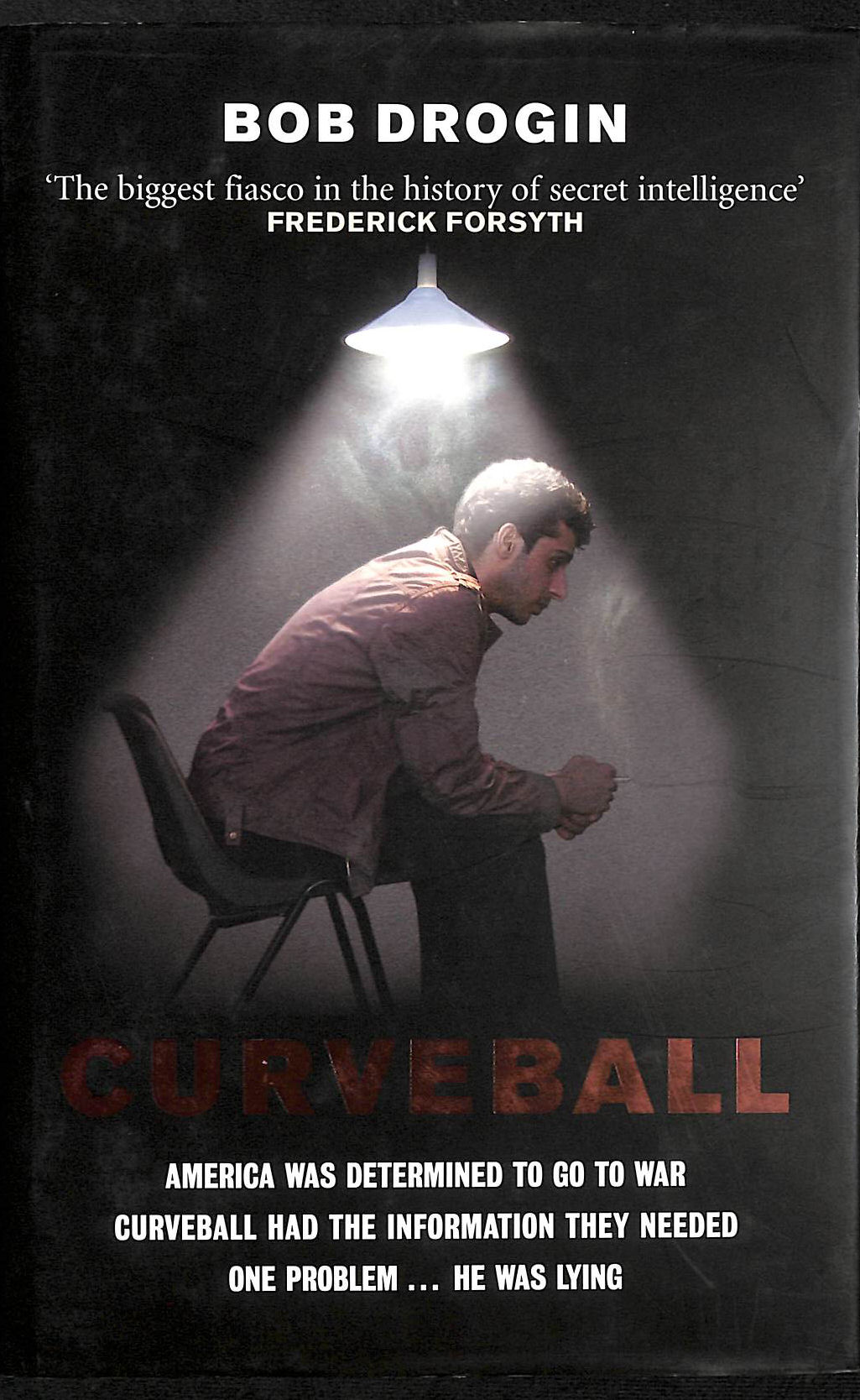 Image for Curveball: Spies, Lies, And The Man Behind Them - The Real Reason America Went To War In Iraq