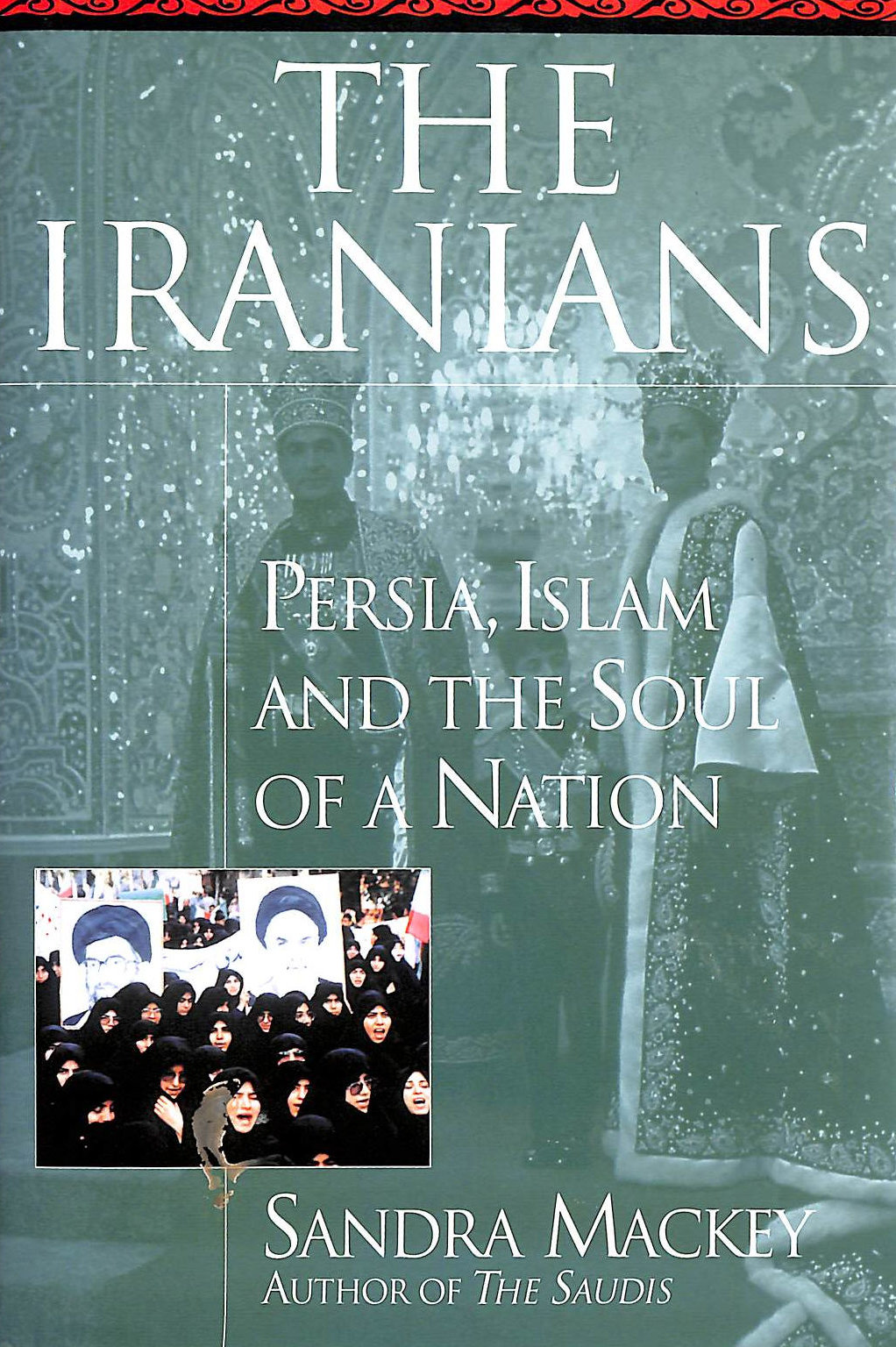 Image for The Iranians: Persia, Islam, And The Soul Of A Nation